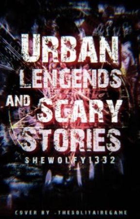 Urban Legends and Scary Stories by SheWolfy1332