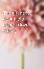 The girl next door ( jojo crippen love story ) by MB_girl