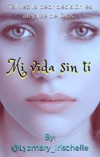 Mi vida sin ti (Cristiana) -pausada by Lyzmary_Irischelle