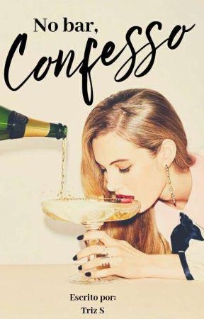 No Bar, Confesso |✓| (Em Processo De Revisão) by trizs_