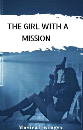 The girl with a mission [On Hold] by Musical_wingsx