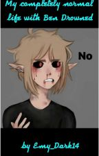 My completely normal life with Ben Drowned by Emy_Dark15