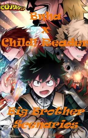Big Brother Scenarios (BNHA X Reader) [REQUESTS OPEN