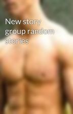 New story group random stories by Laninadejapon
