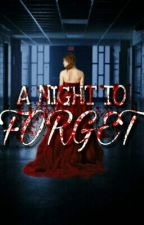 A Night To Forget [COMPLETED] by itz_bow