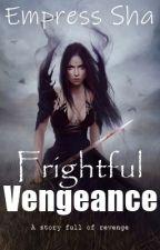 Frightful Vengeance by EmpressShaaa