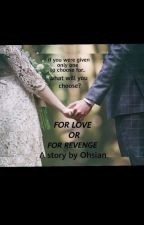 FOR LOVE OR FOR REVENGE (July 23, 2018 please stay tuned ) by ohsian