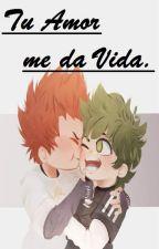 Tu Amor me da vida [BNHA] ONE-SHOT KIRIDEKU. #AwardsIlusion2019 by kingpica04112002