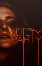 Guilty Party by Heather_Dianne