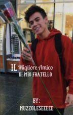 IL MIGLIORE AMICO DI MIO FRATELLO (completato) by nuzzoleseeeee