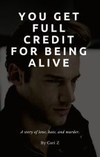You Get Full Credit For Being Alive by CariZee