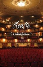 theatre {a phan fiction} by thevanillacandle