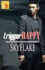 TriggerHAPPY (COMPLETED) by SkyFlake_Morales