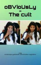 O.B.V.I.O.U.S.L.Y. - The cult by edywalkerkarandi