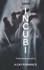 INCUBI (Coming Soon) by Deek_i