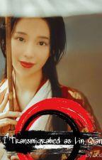 I Transmigrate As LIN QIANZI?! NOOOO!!!  by Sueita