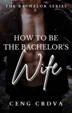 How To Be The Bachelor's Wife (TBS 2 - Book 2) by CengCrdva
