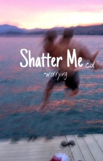 Shatter Me ( cameron dallas )