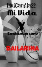 Mi Vida y Experiencias como Bailarina. by MelCamila22