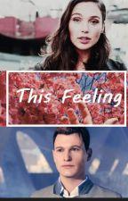 This Feeling: Connor x Oc (Detroit: Become Human) by GirlyAnimeManiac