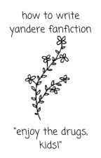 ⬛ how to write a yandere fanfiction ⬛ by -chatterbox-
