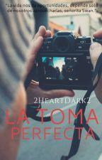 La toma perfecta by 2HeartDark2