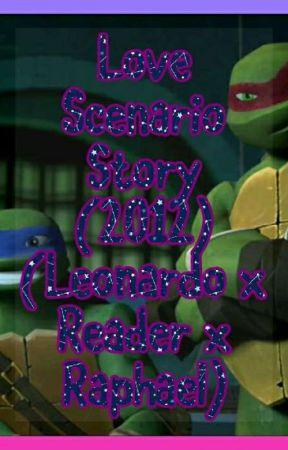 Love Scenario Story (2012) (Leonardo x Reader x Raphael) 😍 (On Pause) by TMNT2347