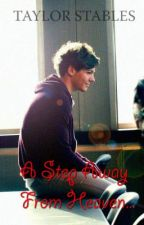A Step Away From Heaven... (Louis Tomlinson Fan-Fic) by Taylor_Stables