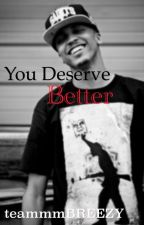 You Deserve Better (August Alsina❤️ by teammmBREEZY