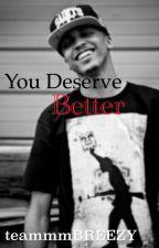 You Deserve Better (August Alsina❤️ by teammmBREEZY
