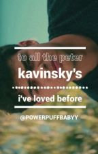 To All The Peter Kavinsky's I've Loved Before by serpentbaby