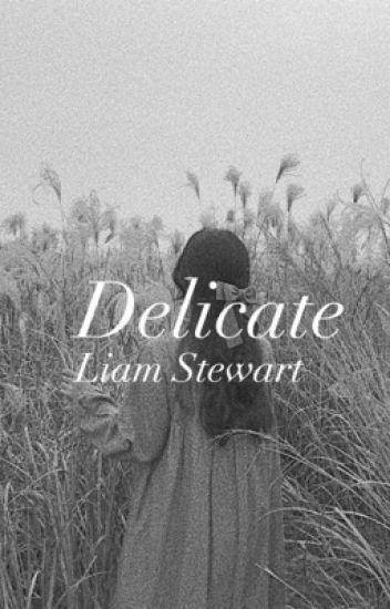 Delicate// Liam Stewart // The Darkest Minds