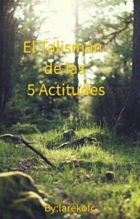 EL Talismán de las 5 Actitudes by larekofc