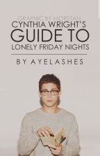 Cynthia Wright's Guide To Lonely Friday Nights by ayelashes
