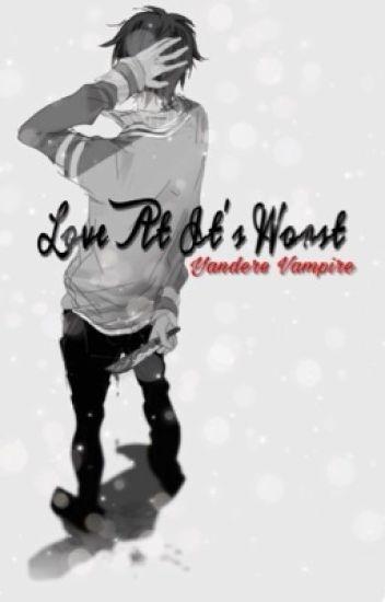 Love At It's Worst • Yandere Vampire x Reader • - ᎦᏦᎩᏋ - Wattpad