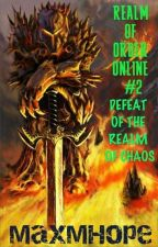 Defeat of the Realm of Chaos (Realm of Order Online LitRPG Part #2) by MaxMHope