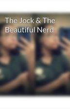 The Jock & The Beautiful Nerd by hottansmessybuns