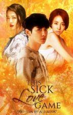 This Sick Love Game [HIATUS] by Acha0987