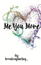 Me You More by broadwaydarling_