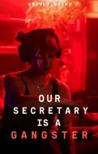 Our Gangster Secretary (On-Going/Editing) by Srsly_Weird