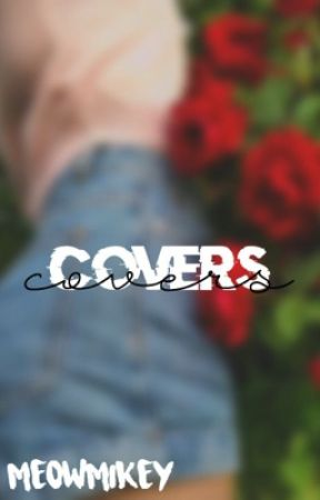 covers 🌹 by MeowMikey