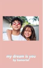 My Dream is You | Kathniel Fanfic by bamortel