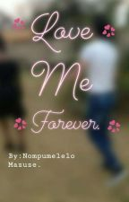 Love Me Forever. by Nompumelelo200002