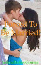 Forced to be Married! ~ Jelena/Justlena Story~ by JelenaBieberGomez