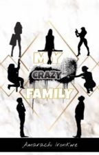 My Crazy Family by Amarachironkwe