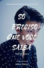 Só Preciso Que Você Saiba by Binha-Cibelle