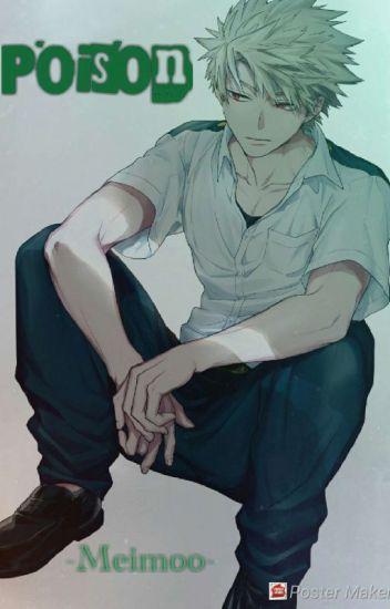Poison (Insecure) - Bakugo Katsuki x reader - -Meimoo- - Wattpad