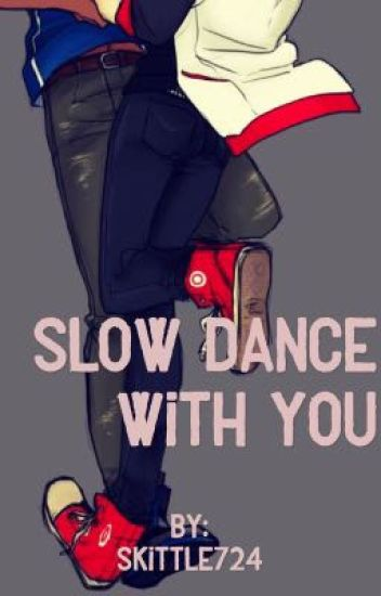 Slow dance with you
