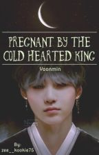 Pregnant by the cold hearted king || yoonmin by zee__kookie75