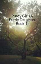 Purdy Girl (A Purdy Daughter Book 1) (On Hold Indefinitely) by AjAarons